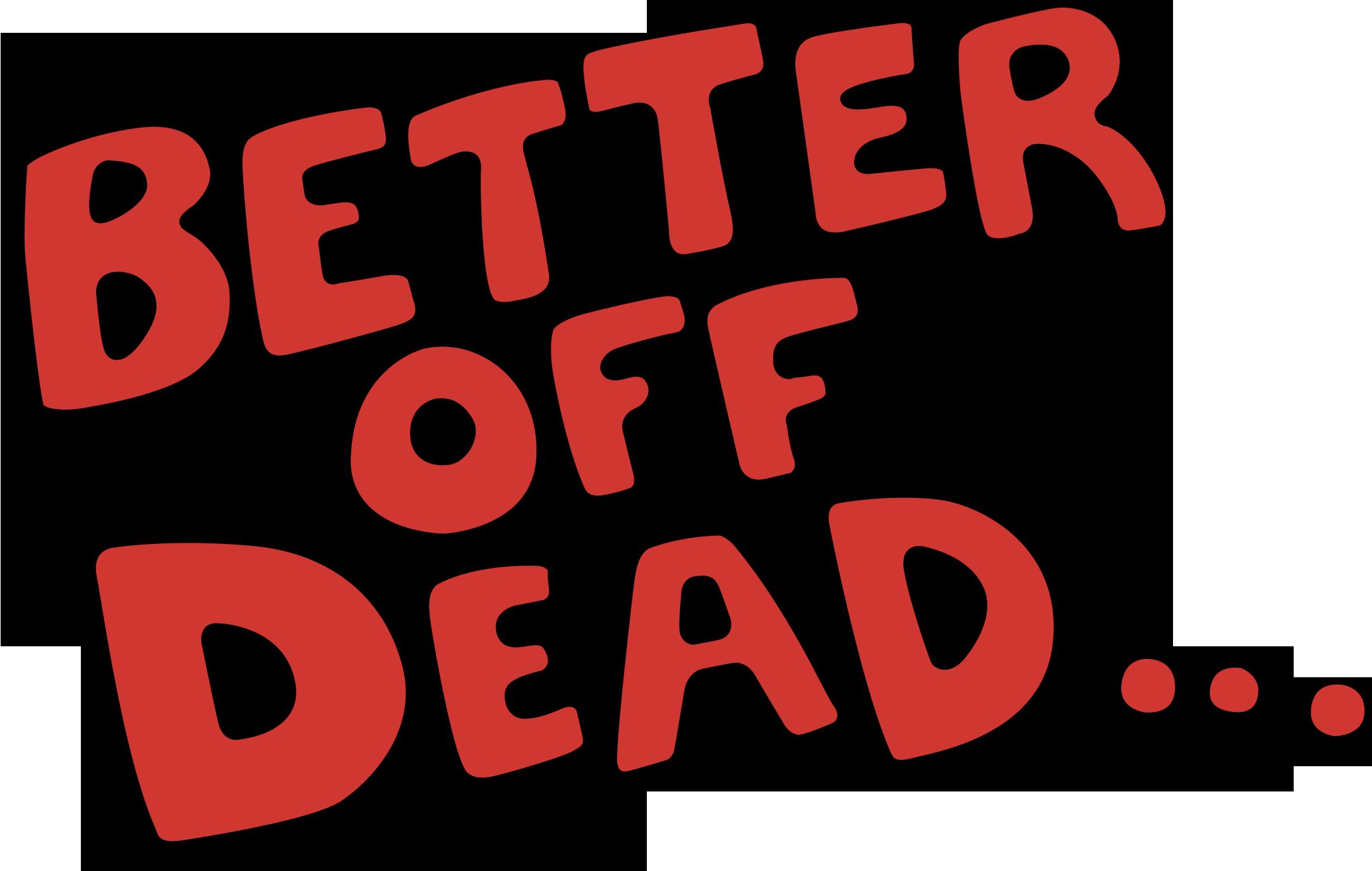 Better Off Dead T-Shirts
