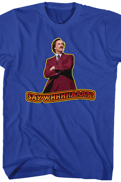 Say What Anchorman 2 Shirt