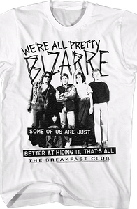 We're All Pretty Bizarre Breakfast Club T-Shirt