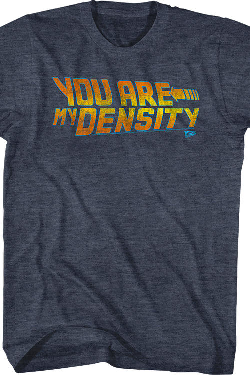 dceee56e0 Back To The Future You Are My Density Shirt  George McFly Quote