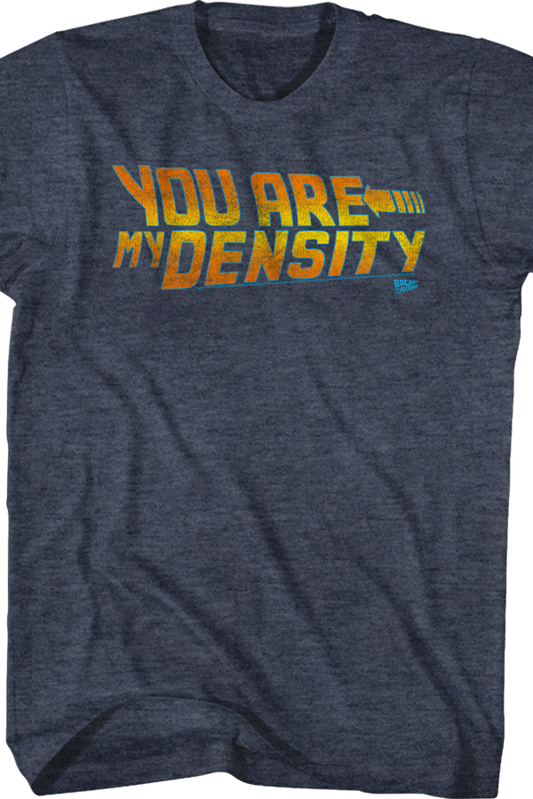 Back To The Future You Are My Density Shirt
