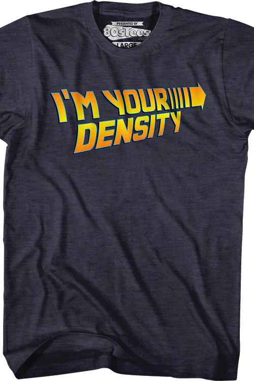 I'm Your Density Back To The Future T-Shirt