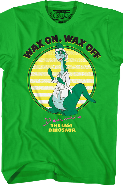 Wax On Wax Off Denver The Last Dinosaur T-Shirt