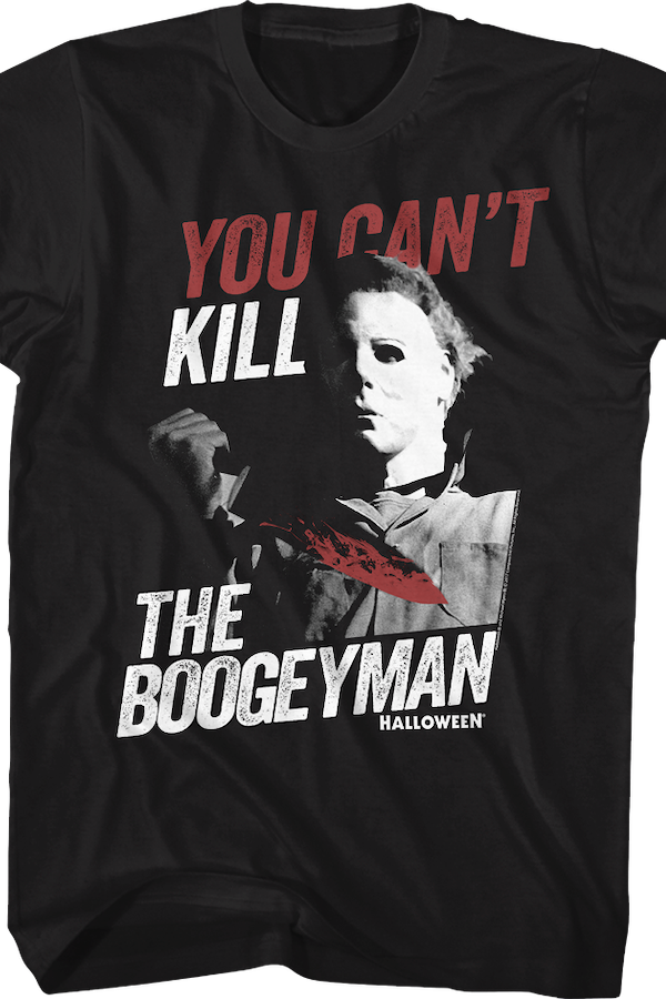 You Can't Kill The Boogeyman Halloween T-Shirt