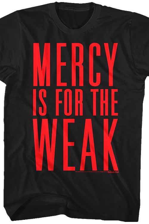 Mercy Is For The Weak Karate Kid T-Shirt