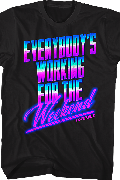 Everybody's Working For The Weekend Loverboy Shirt