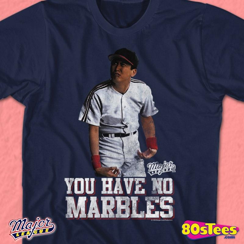 You Have No Marbles Major League T Shirt