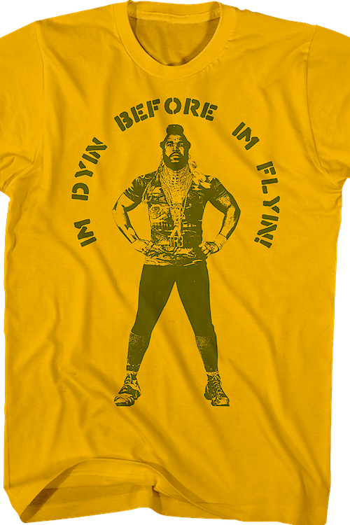 Dyin Before Flyin Mr. T Shirt