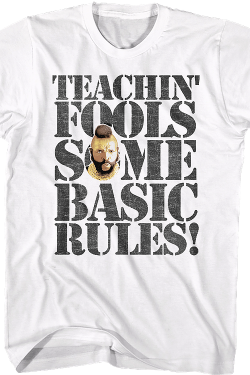 Teachin' Fools Some Basic Rules Mr. T Shirt