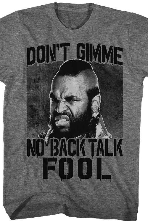 Don't Gimme No Back Talk Mr. T Shirt