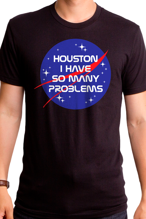 Houston I Have So Many Problems NASA T-Shirt