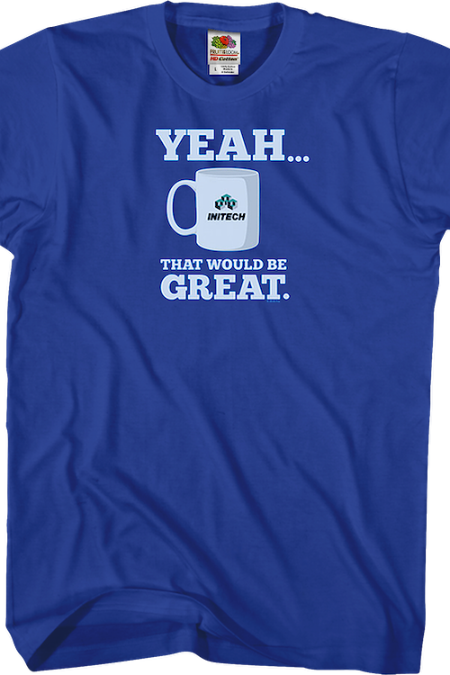 That Would Be Great Office Space T-Shirt