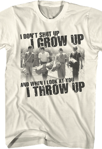 I Don't Shut Up I Grow Up Stand By Me T-Shirt