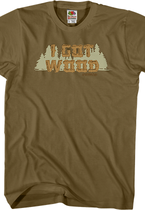 I Got Wood Shirt