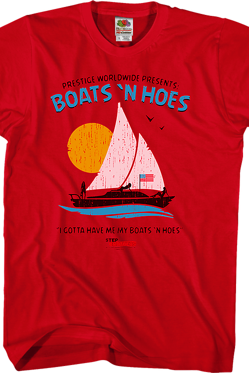 I Gotta Have My Boats 'N Hoes Step Brothers T-Shirt