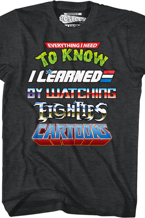 Everything I Need To Know 80s Cartoons Shirt