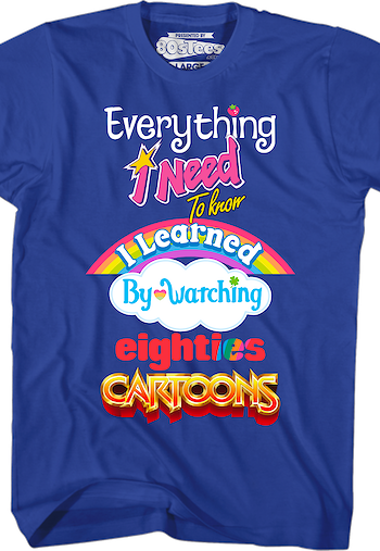 Mens Everything I Need To Know Eighties Cartoons T-Shirt