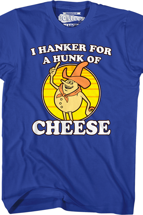 Blue Hanker For A Hunk Of Cheese T-Shirt