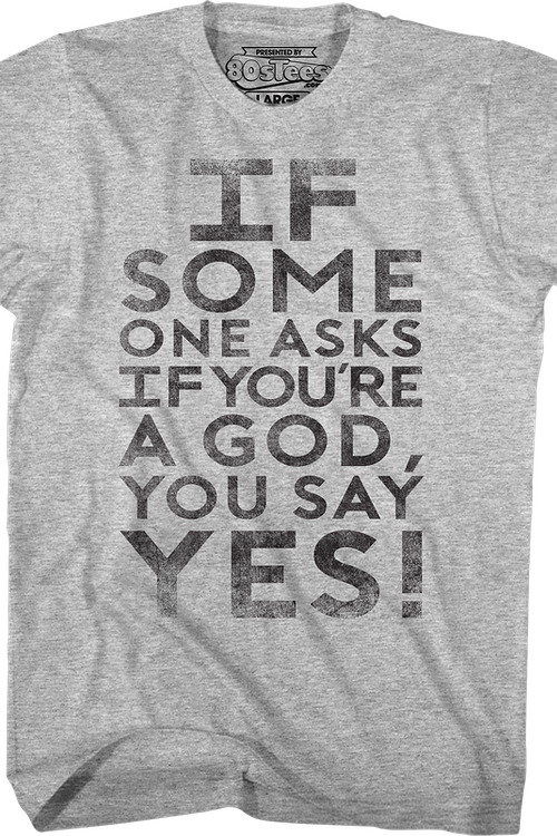 If Someone Asks You If You're A God You Say Yes Ghostbusters T-Shirt