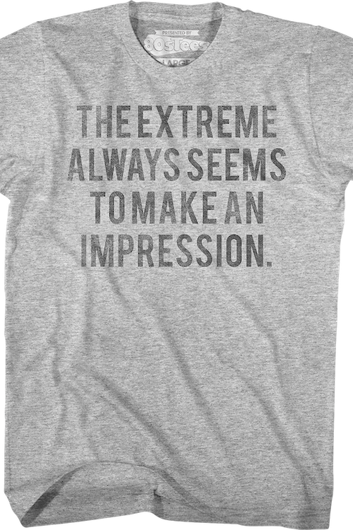 The Extreme Always Seems To Make An Impression Heathers T-Shirt