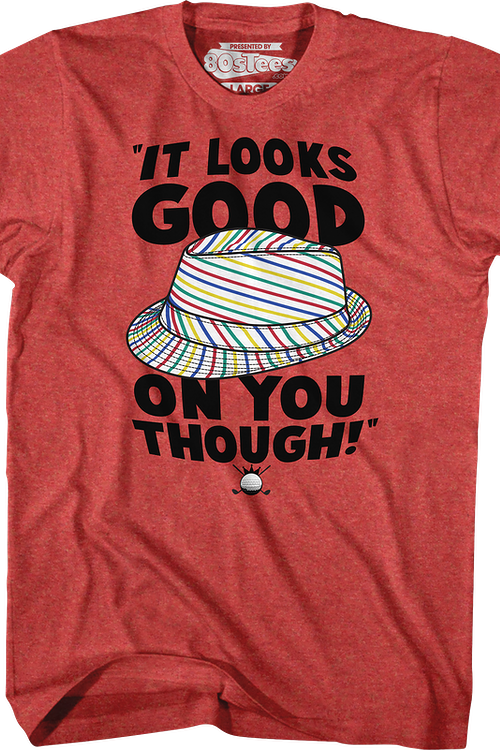 Looks Good On You Caddyshack T-Shirt