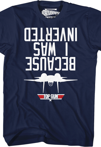 90f396db9e9 Top Gun Because I Was Inverted T-Shirt