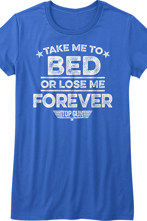 Ladies Take Me To Bed Or Lose Me Forever Top Gun Shirt