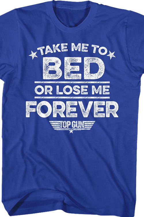 Take Me To Bed Or Lose Me Forever Top Gun T-Shirt