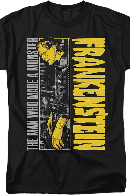 The Man Who Made A Monster Frankenstein T-Shirt