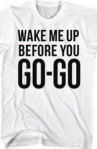 Wake Me Up Before You Go-Go Wham T-Shirt