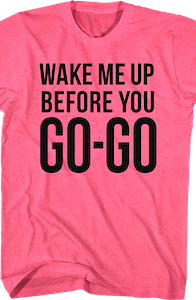 Pink Wake Me Up Before You Go-Go Wham T-Shirt