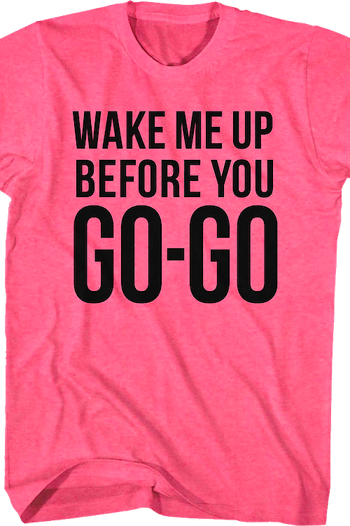 Pink Wake Me Up Before You Go Go Wham T Shirt