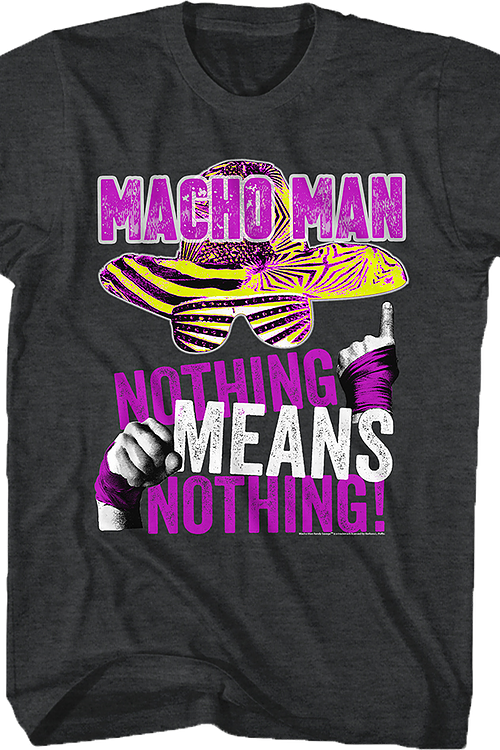 Nothing Means Nothing Macho Man T-Shirt